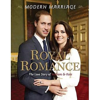 Royal Romance, Modern Marriage: The Love Story of William and Kate