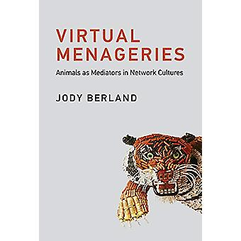 Virtual Menageries - Animals as Mediators in Network Cultures by Jody