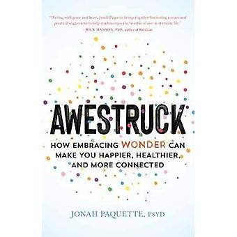 Awestruck - How Developing a Sense of Wonder Can Make You Happier - He