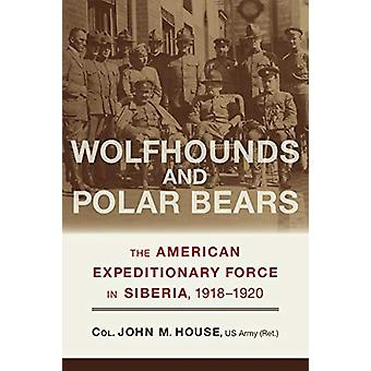 Wolfhounds and Polar Bears - The American Expeditionary Force in Siber