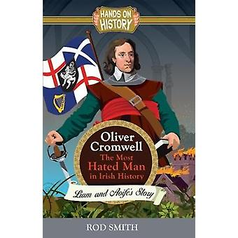 Oliver Cromwell - The Most Hated man in Ireland by Rod Smith - 9781781