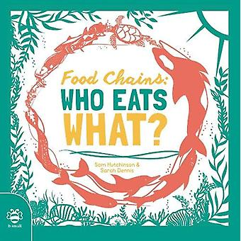 Food Chains - Who eats what? by Sam Hutchinson - 9781911509929 Book