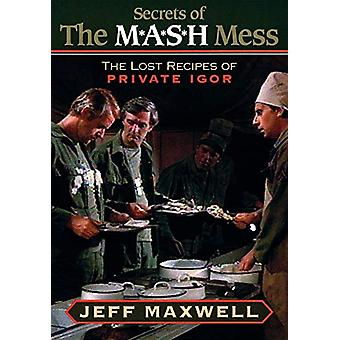 The Secrets of the M*A*S*H Mess - The Lost Recipes of Private Igor by