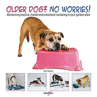 Older dog? No worries! - Maintaining physical - mental and emotional w
