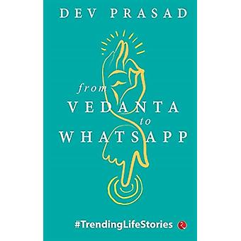 From Vedanta to WhatsApp by Prasad & Dev