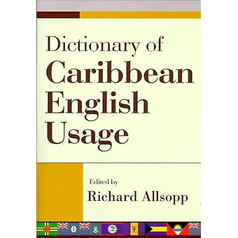 Dictionary of Caribbean English Usage  with a French and Spanish Supplement by Allsopp & Richard