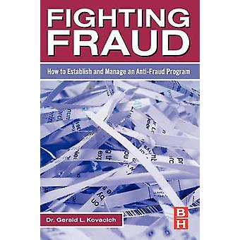 Fighting Fraud - How to Establish and Manage an Anti-Fraud Program by