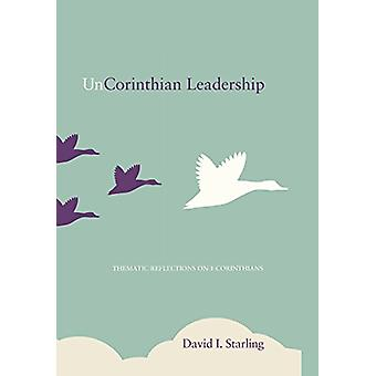 UnCorinthian Leadership by David I Starling - 9781498205832 Book