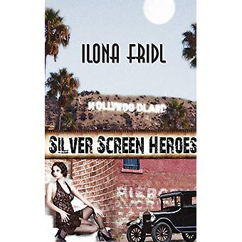 Silver Screen Heroes by Ilona Fridl - 9781601545091 Book