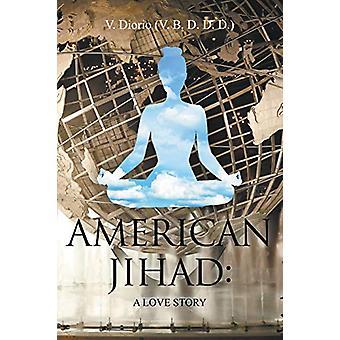 American Jihad - A Love Story by V Diorio (V B D D D ) - 9781681818412
