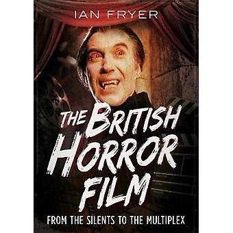 The British Horror Film from the Silent to the Multiplex From the Silents to the Multiplex