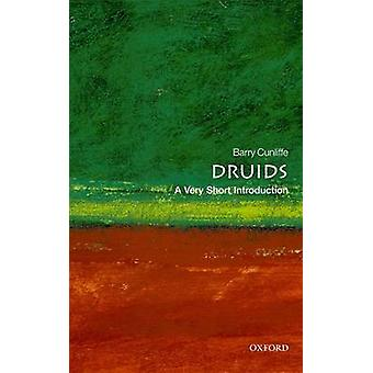 Druids A Very Short Introduction by Cunliffe & Barry Emeritus Professor of European Archaeology & University of Oxford