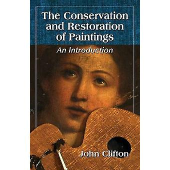 The Conservation and Restoration of Paintings  An Introduction by John Clifton