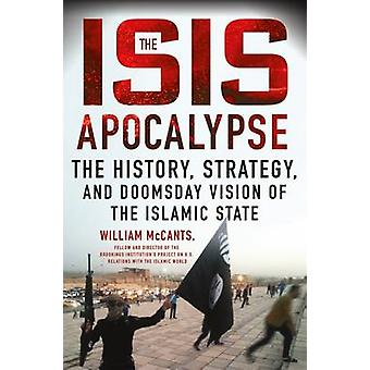 The ISIS Apocalypse - The History - Strategy - and Doomsday Vision of