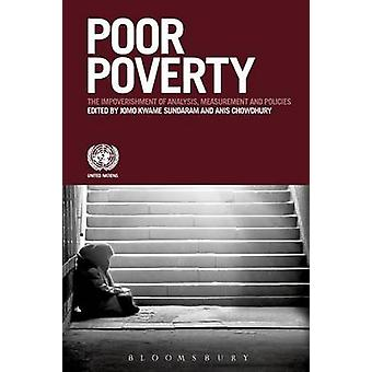 Poor Poverty - The Impoverishment of Analysis - Measurement and Polici