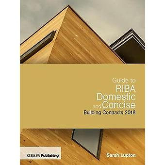 Guide to RIBA Domestic and Concise Building Contracts 2018 by Guide t