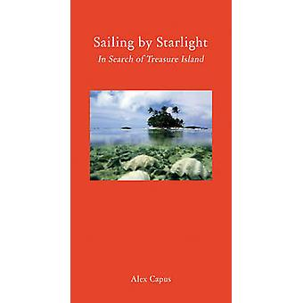 Sailing by Starlight - In Search of  -Treasure Island - by Alex Capus -