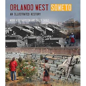 Orlando West - Soweto - An Illustrated History by Noor Nieftogodien -