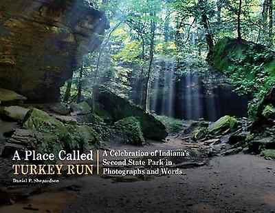A Place Called Turkey Run - A Celebration of Indiana's Second State Pa