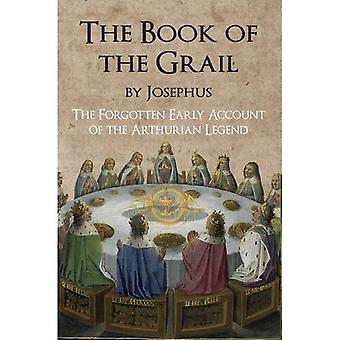 The Book of the Grail by Josephus: The Forgotten Early Account of the Arthurian Legend