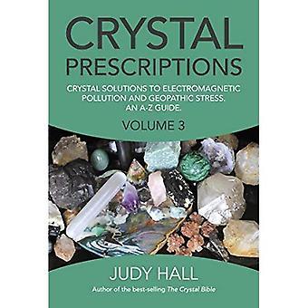 Crystal voorschriften deel 3: Crystal oplossingen voor elektromagnetische vervuiling en geopathische stress. Een gids van A-Z.
