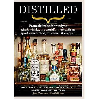 Distilled: From absinthe & brandy to vodka & whisky, the world's finest artisan spirits unearthed, explained� & enjoyed