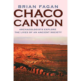 Chaco Canyon Archeologists Explore the Lives of an Ancient Society by Fagan & Brian M.