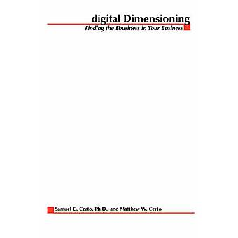 Digital Dimensioning Finding the Ebusiness in Your Business by Certo & Samuel