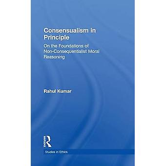Consensualism in Principle  On the Foundations of NonConsequentialist Moral Reasoning by Kumar & Rahul