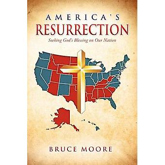 Americas Resurrection Seeking Gods Blessing on Our Nation by Moore & Bruce