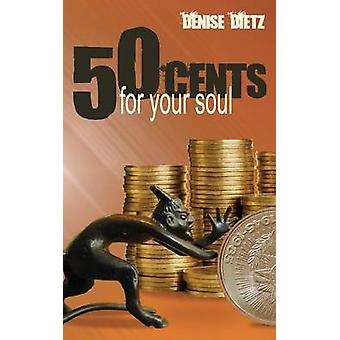 Fifty Cents For Your Soul by Dietz & Denise
