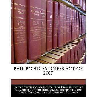 Bail Bond Fairness Act von 2007 durch Vereinigte Staaten Kongreß House of transpa