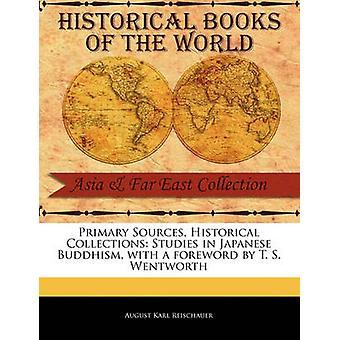 Primära källor historiska samlingar studier i japanska buddhismen med förord av T. S. Wentworth av Reischauer & augusti Karl