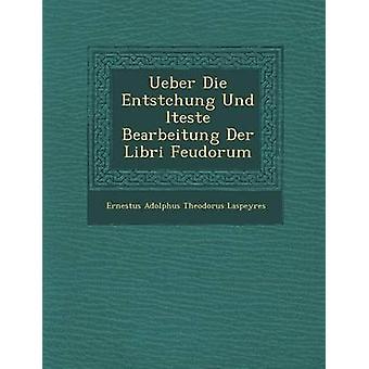 Über Die Entstchung Und Lteste Bearbeitung Der Libri Feudorum av Ernestus Adolphus Theodorus Laspeyres