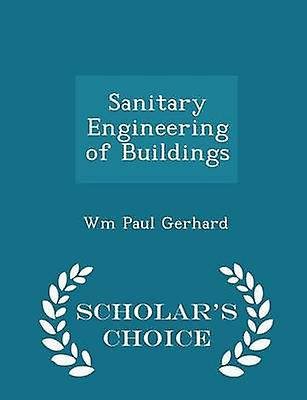 Sanitary Engineering of Buildings  Scholars Choice Edition by Gerhard & Wm Paul