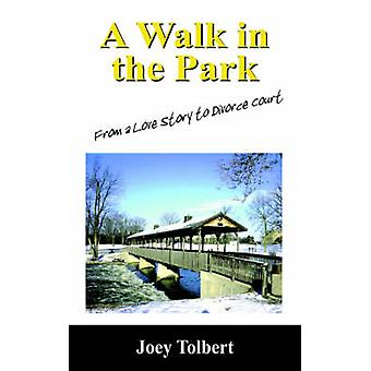 A Walk in the Park From a Love Story to Divorce Court by Tolbert & Joey
