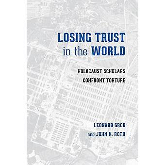 Losing Trust in the World - Holocaust Scholars Confront Torture by Leo