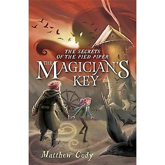 The Secrets of the Pied Piper 2 - The Magician's Key by Matthew Cody -