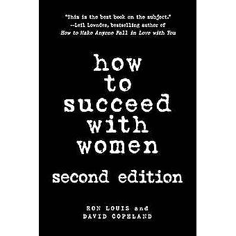 How to Succeed with Women (2nd Revised edition) by Ron Louis - David