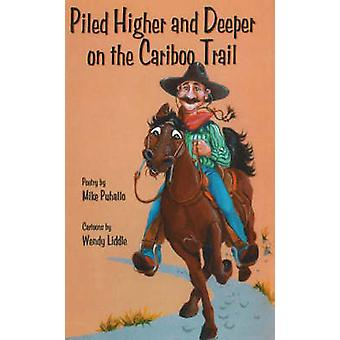 Piled Higher and Deeper on the Cariboo Trail by Mike Puhallo - 978088