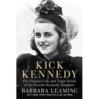 Kick Kennedy - The Charmed Life and Tragic Death of the Favorite Kenne