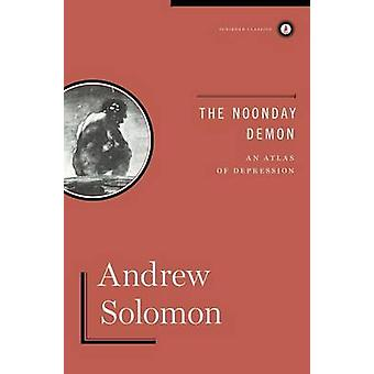 The Noonday Demon - An Atlas of Depression by Andrew Solomon - 9781451