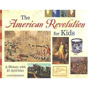 The American Revolution for Kids - A History with 21 Activities by Jan