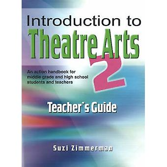 Introduction to Theatre Arts 2 - Teacher's Guide - No. 2 by Suzi Zimmer