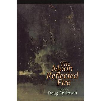 The Moon Reflected Fire - Poems by Doug Anderson - 9781882295036 Book
