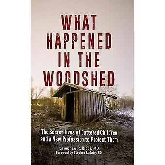 What Happened in the Woodshed - The Secret Lives of Battered Children