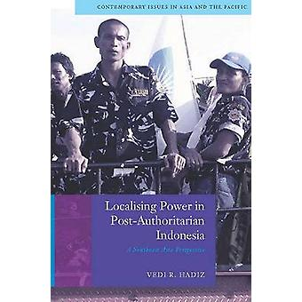 Localising Power in Post-Authoritarian Indonesia - A Southeast Asia Pe