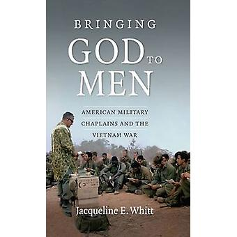 Bringing God to Men - American Military Chaplains and the Vietnam War