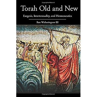 Torah Old and New Exegesis Intertextuality and Hermeneutics by Witherington & Ben III