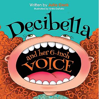 Decibella and Her 6 Inch Voice by Julia Cook & Illustrated by Anita DuFalla